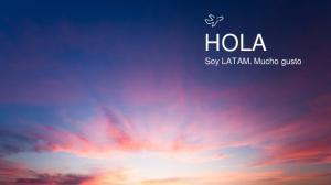 HOLA Soy LATAM. Mucho gusto