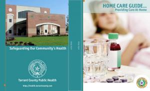 HOME CARE GUIDE... Safeguarding Our Community s Health. Providing Care At Home. Tarrant County Public Health