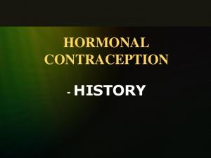 HORMONAL CONTRACEPTION - HISTORY