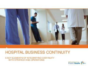 HOSPITAL BUSINESS CONTINUITY 5 KEY ELEMENTS OF INTEGRATING CONTINUITY WITH STRATEGY AND OPERATIONS