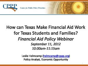 How can Texas Make Financial Aid Work for Texas Students and Families? Financial Aid Policy Webinar September 11, :00am-11:15am