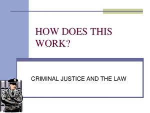 HOW DOES THIS WORK? CRIMINAL JUSTICE AND THE LAW