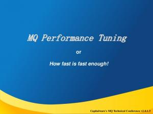 How fast is fast enough! Capitalware's MQ Technical Conference v