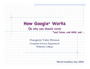 How Google* Works. (& why you should care) Panagiotis Takis Metaxas. *and Yahoo, and MSN, and. Computer Science Department Wellesley College
