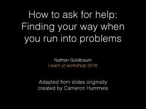 How to ask for help: Finding your way when you run into problems