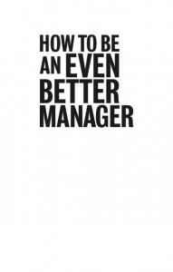 HOW TO BE EVEN BETTER MANAGER