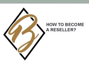 HOW TO BECOME A RESELLER?