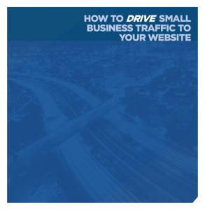 HOW TO DRIVE SMALL BUSINESS TRAFFIC TO YOUR WEBSITE