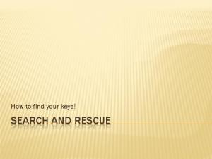 How to find your keys! SEARCH AND RESCUE