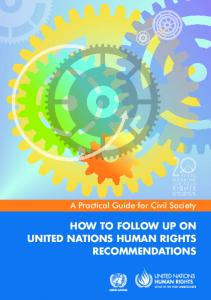 HOW TO FOLLOW UP ON UNITED NATIONS HUMAN RIGHTS RECOMMENDATIONS