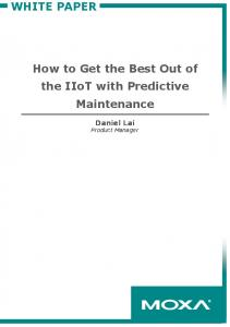 How to Get the Best Out of the IIoT with Predictive Maintenance. Daniel Lai Product Manager