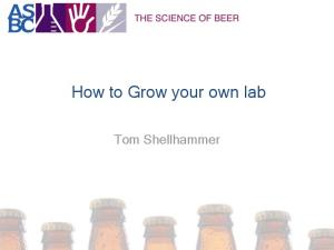 How to Grow your own lab. Tom Shellhammer