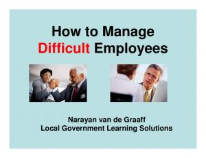 How to Manage Difficult Employees. Narayan van de Graaff Local Government Learning Solutions