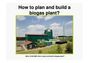 How to plan and build a biogas plant? Sibiu : How to plan and build a biogas plant?
