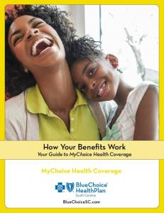 How Your Benefits Work Your Guide to MyChoice Health Coverage. MyChoice Health Coverage. BlueChoiceSC.com