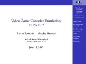 HOWTO? July 18, Video Game Consoles Emulation: HOWTO? Pierre Bourdon, Nicolas Hureau