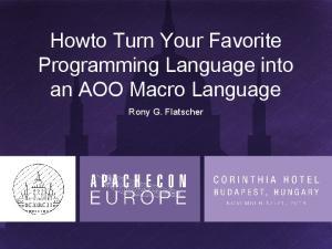 Howto Turn Your Favorite Programming Language into an AOO Macro Language. Rony G. Flatscher