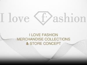 I LOVE FASHION MERCHANDISE COLLECTIONS & STORE CONCEPT
