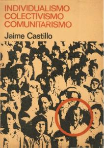 I NDlVlDUALlSMO COLECTIVISMO COMUNITARISMO. Jaime Castillo