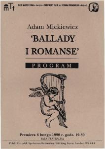 I ROMANSE' 'BALLADY. Adam Mickiewicz PROGRAM. Premiera 6 lutego 1998 r. godz SALA TEATRALNA