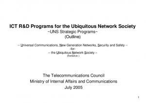 ICT R&D Programs for the Ubiquitous Network Society ~UNS Strategic Programs~ (Outline)
