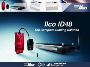 ID48 Ilco ID48. Complete Cloning Solution. The Complete Cloning Solution. Copyright Kaba Ilco Corp. All rights reserved
