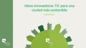 Ideas innovadoras TIC para una ciudad más sostenible. concurso