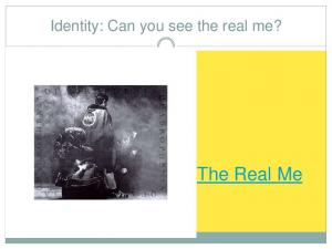 Identity: Can you see the real me? The Real Me