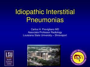 Idiopathic Interstitial Pneumonias. Carlos H. Previgliano MD Associate Professor Radiology Louisiana State University Shreveport