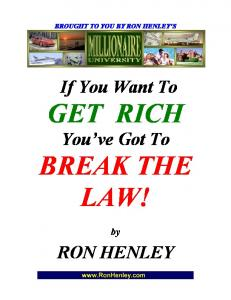 If You Want To GET RICH. You ve Got To BREAK THE LAW! RON HENLEY