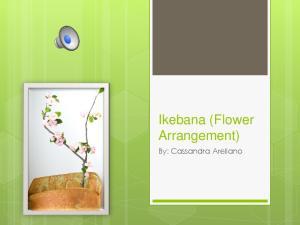 Ikebana (Flower Arrangement) By: Cassandra Arellano