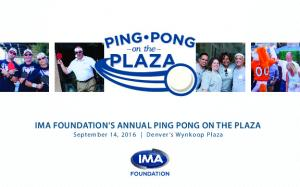 IMA FOUNDATION S ANNUAL PING PONG ON THE PLAZA September 14, 2016 Denver s Wynkoop Plaza