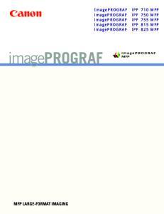ImagePROGRAF ipf 710 MFP imageprograf ipf 750 MFP imageprograf ipf 755 MFP. imageprograf ipf 825 MFP TECHNICAL DOCUMENTS MFP LARGE-FORMAT IMAGING
