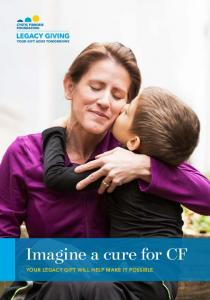 Imagine a cure for CF YOUR LEGACY GIFT WILL HELP MAKE IT POSSIBLE