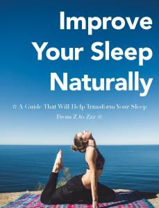 Improve Your Sleep Naturally. A Guide That Will Help Transform Your Sleep From Z to Zzz