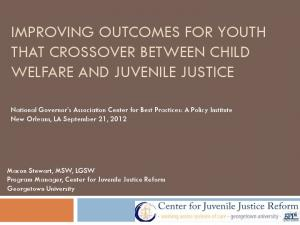 IMPROVING OUTCOMES FOR YOUTH THAT CROSSOVER BETWEEN CHILD WELFARE AND JUVENILE JUSTICE