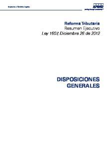 Impuestos y Servicios Legales. Reforma Tributaria Resumen Ejecutivo Ley 1607, Diciembre 26 de 2012 DISPOSICIONES GENERALES
