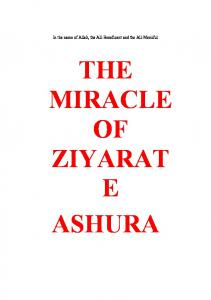In the name of Allah, the All-Beneficent and the All-Merciful THE MIRACLE OF ZIYARAT E ASHURA