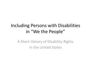 Including Persons with Disabilities in We the People. A Short History of Disability Rights In the United States