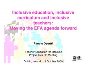 Inclusive education, inclusive curriculum and inclusive teachers: Moving the EFA agenda forward Renato Opertti