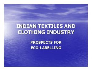 INDIAN TEXTILES AND CLOTHING INDUSTRY PROSPECTS FOR ECO-LABELLING