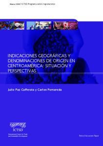 Indicaciones geográficas y. centroamérica: situación y. Julio Paz Cafferata y Carlos Pomareda. Marzo 2009 l ICTSD Programa sobre regionalismo