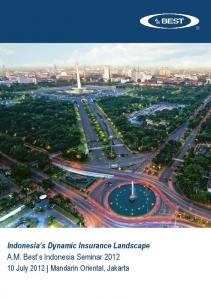 Indonesia s Dynamic Insurance Landscape A.M. Best s Indonesia Seminar July 2012 Mandarin Oriental, Jakarta