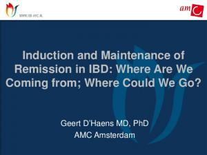 Induction and Maintenance of Remission in IBD: Where Are We Coming from; Where Could We Go? Geert D Haens MD, PhD AMC Amsterdam