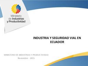 INDUSTRIA Y SEGURIDAD VIAL EN ECUADOR. MINISTERIO DE INDUSTRIAS Y PRODUCTIVIDAD Noviembre