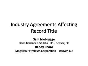 Industry Agreements Affecting Record Title. Sam Niebrugge Davis Graham & Stubbs LLP Denver, CO Randy Pharo Magellan Petroleum Corporation Denver, CO