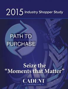 Industry Shopper Study PATH TO PURCHASE. Seize the Moments that Matter