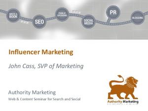 Influencer Marketing. John Cass, SVP of Marketing. Authority Marketing. Web & Content Seminar for Search and Social