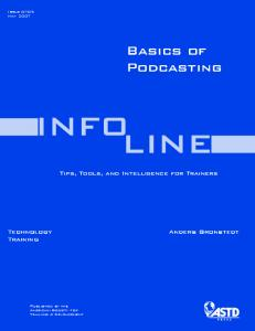 INFO LINE. Basics of Podcasting. Tips, Tools, and Intelligence for Trainers. Technology Training. Anders Gronstedt. Issue 0705 May 2007