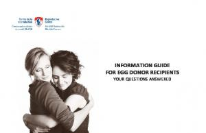 INFORMATION GUIDE FOR EGG DONOR RECIPIENTS YOUR QUESTIONS ANSWERED